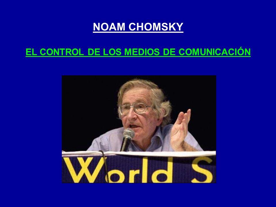 NOAM CHOMSKY EL CONTROL DE LOS MEDIOS DE COMUNICACIÓN