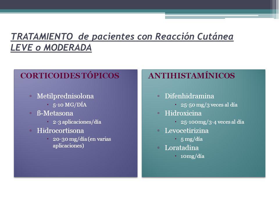 TRATAMIENTO de pacientes con Reacción Cutánea LEVE o MODERADA CORTICOIDES TÓPICOS Metilprednisolona 5-10 MG/DÍA ß-Metasona 2-3 aplicaciones/día Hidroc
