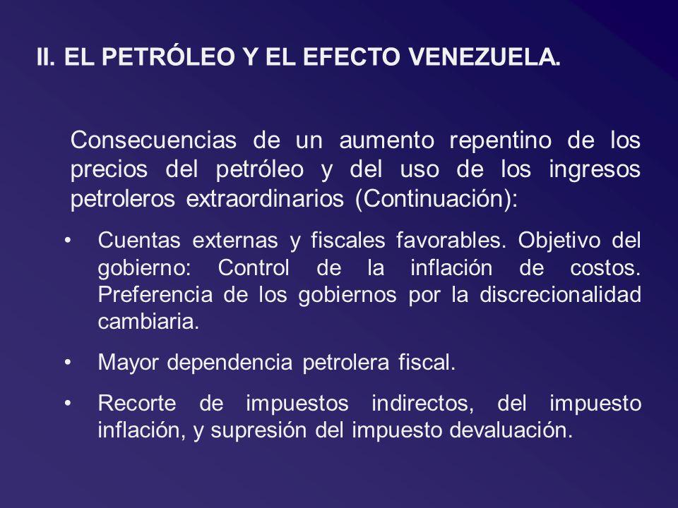 II. EL PETRÓLEO Y EL EFECTO VENEZUELA. Consecuencias de un aumento repentino de los precios del petróleo y del uso de los ingresos petroleros extraord