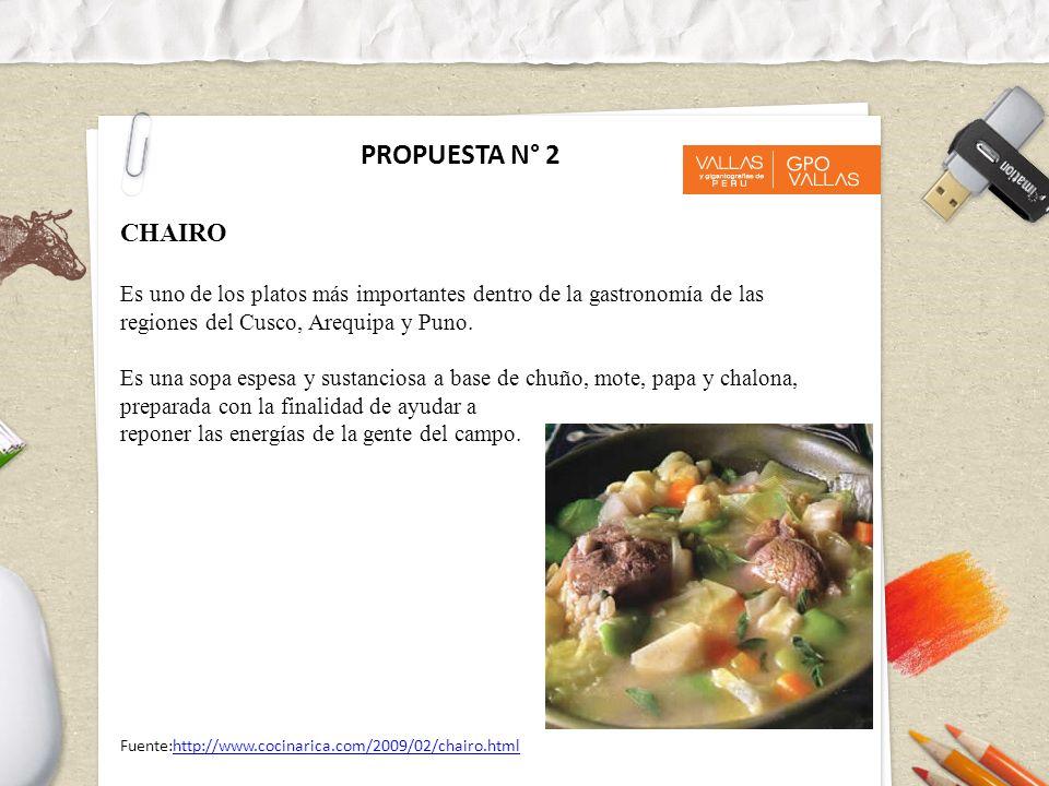PROPUESTA N° 2 CHAIRO Es uno de los platos más importantes dentro de la gastronomía de las regiones del Cusco, Arequipa y Puno. Es una sopa espesa y s