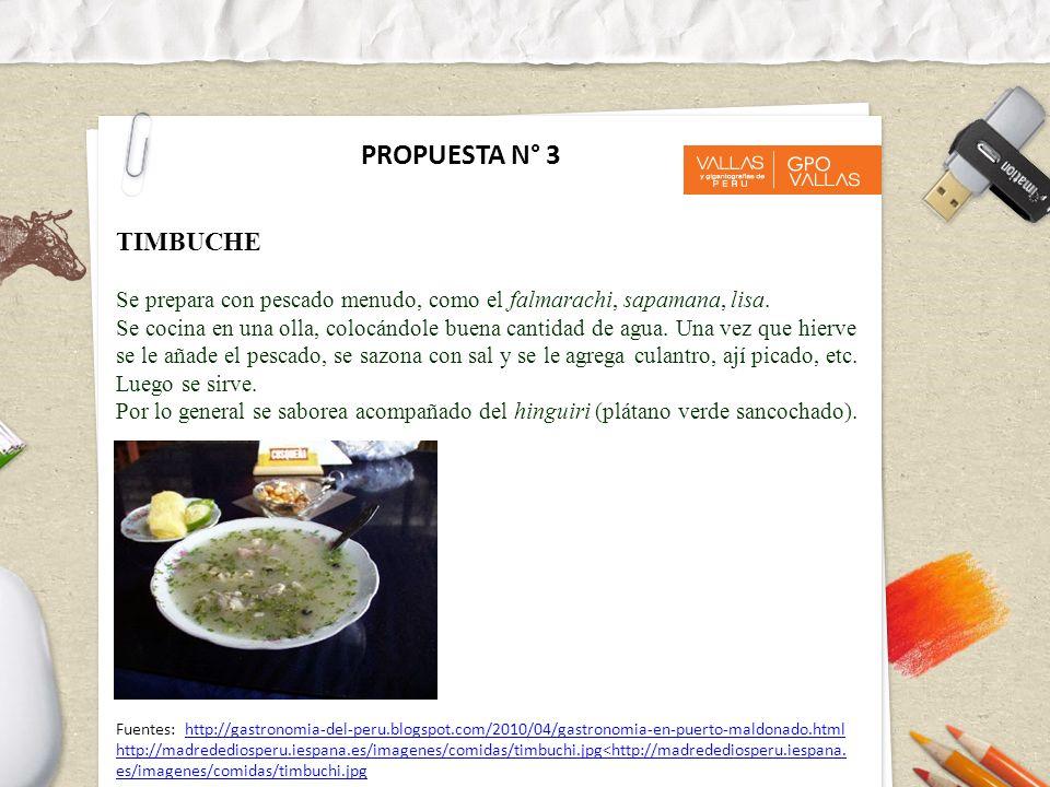 PROPUESTA N° 3 TIMBUCHE Se prepara con pescado menudo, como el falmarachi, sapamana, lisa. Se cocina en una olla, colocándole buena cantidad de agua.