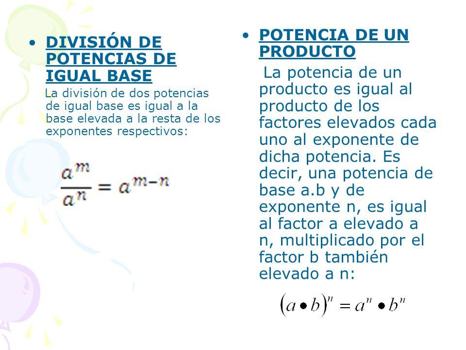 DIVISIÓN DE POTENCIAS DE IGUAL BASE La división de dos potencias de igual base es igual a la base elevada a la resta de los exponentes respectivos: PO
