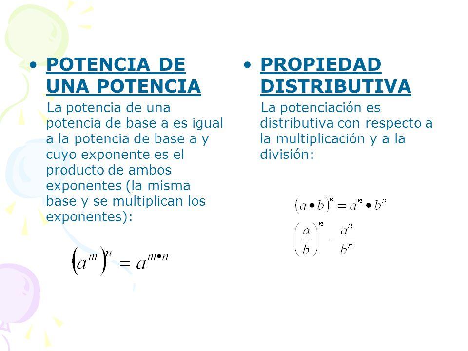 POTENCIA DE UNA POTENCIA La potencia de una potencia de base a es igual a la potencia de base a y cuyo exponente es el producto de ambos exponentes (l