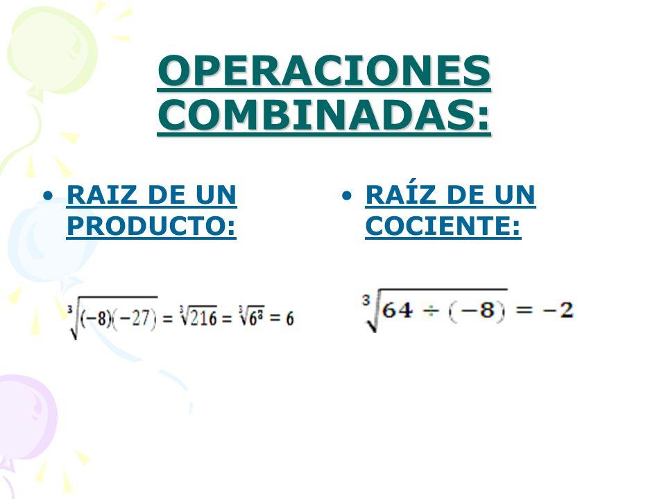 OPERACIONES COMBINADAS: RAIZ DE UN PRODUCTO: RAÍZ DE UN COCIENTE:
