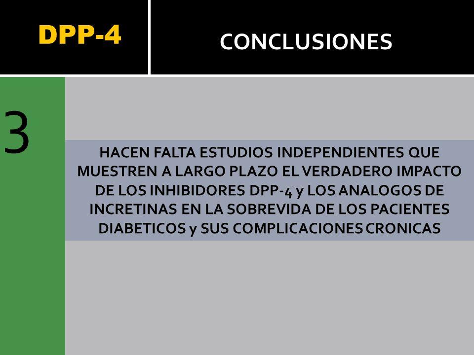DPP-4 3 CONCLUSIONES HACEN FALTA ESTUDIOS INDEPENDIENTES QUE MUESTREN A LARGO PLAZO EL VERDADERO IMPACTO DE LOS INHIBIDORES DPP-4 y LOS ANALOGOS DE IN
