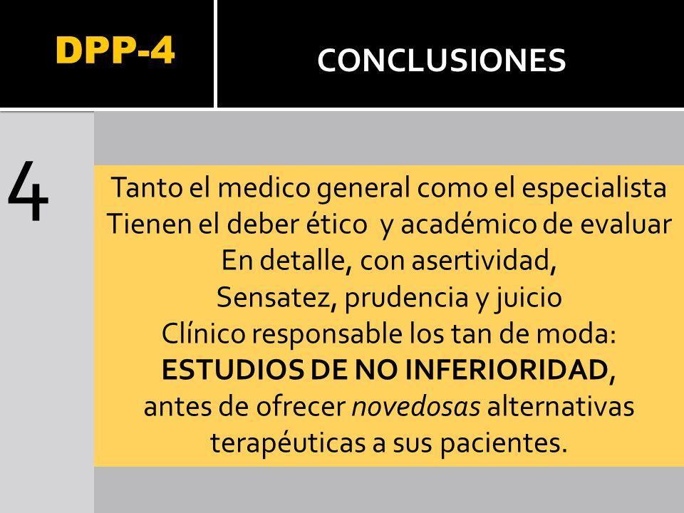 DPP-4 4 CONCLUSIONES Tanto el medico general como el especialista Tienen el deber ético y académico de evaluar En detalle, con asertividad, Sensatez,
