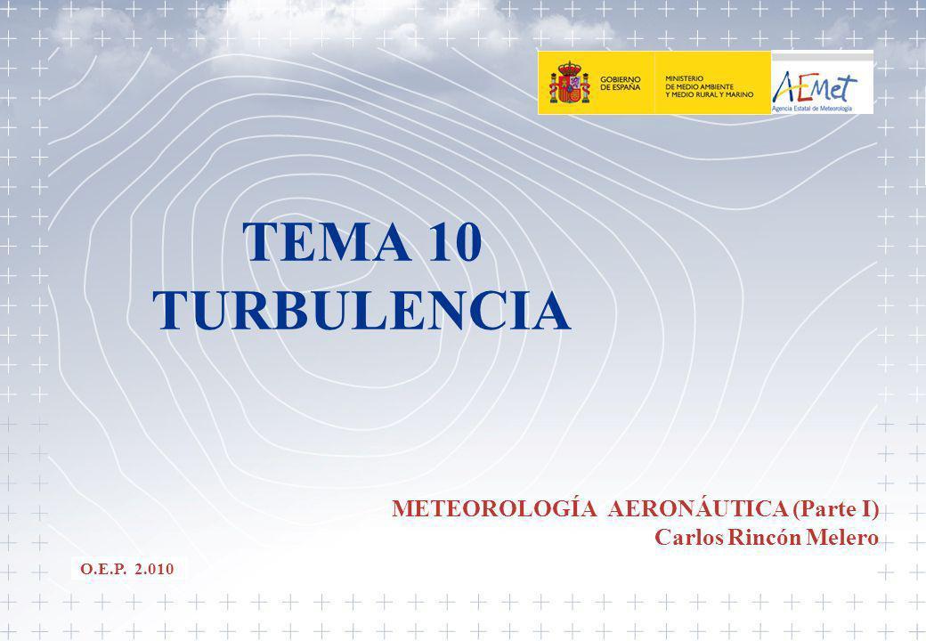 TEMA 10 TURBULENCIA METEOROLOGÍA AERONÁUTICA (Parte I) Carlos Rincón Melero O.E.P. 2.010