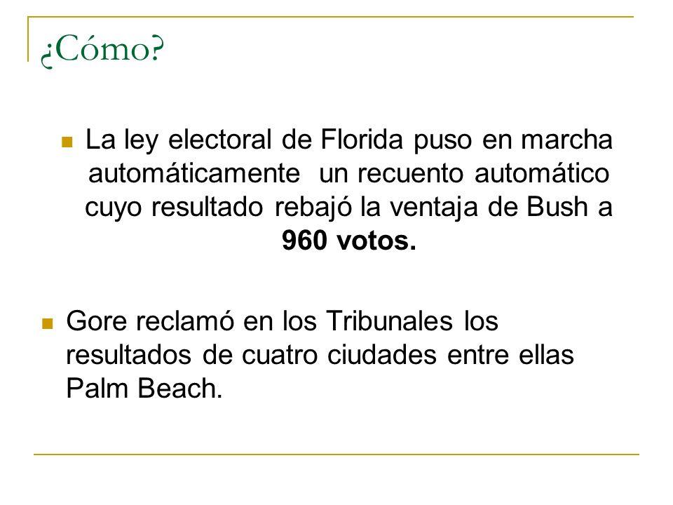 ¿Cómo? La ley electoral de Florida puso en marcha automáticamente un recuento automático cuyo resultado rebajó la ventaja de Bush a 960 votos. Gore re