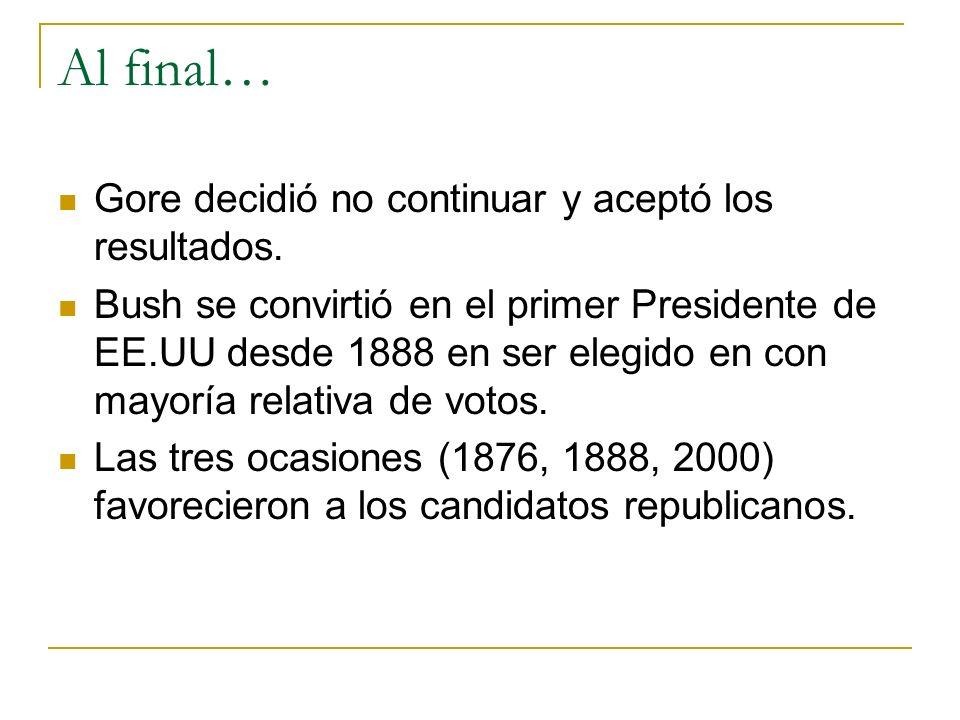 Al final… Gore decidió no continuar y aceptó los resultados. Bush se convirtió en el primer Presidente de EE.UU desde 1888 en ser elegido en con mayor
