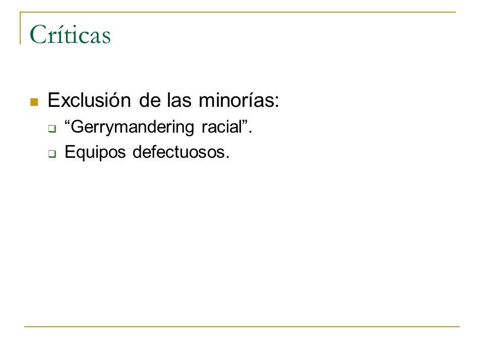 Críticas Exclusión de las minorías: Gerrymandering racial. Equipos defectuosos.