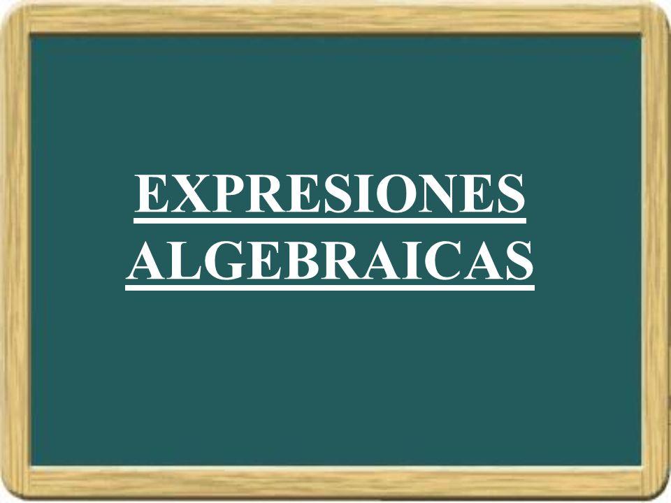 EXPRESIONES ALGEBRICAS Una EXPRESIÓN ALGEBRAICA, es una expresión que contiene operaciones de letras y números.