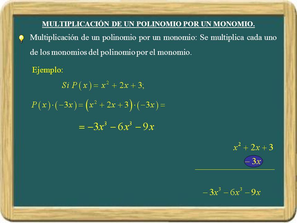 MULTIPLICACIÓN DE UN POLINOMIO POR UN MONOMIO. Multiplicación de un polinomio por un monomio: Se multiplica cada uno de los monomios del polinomio por