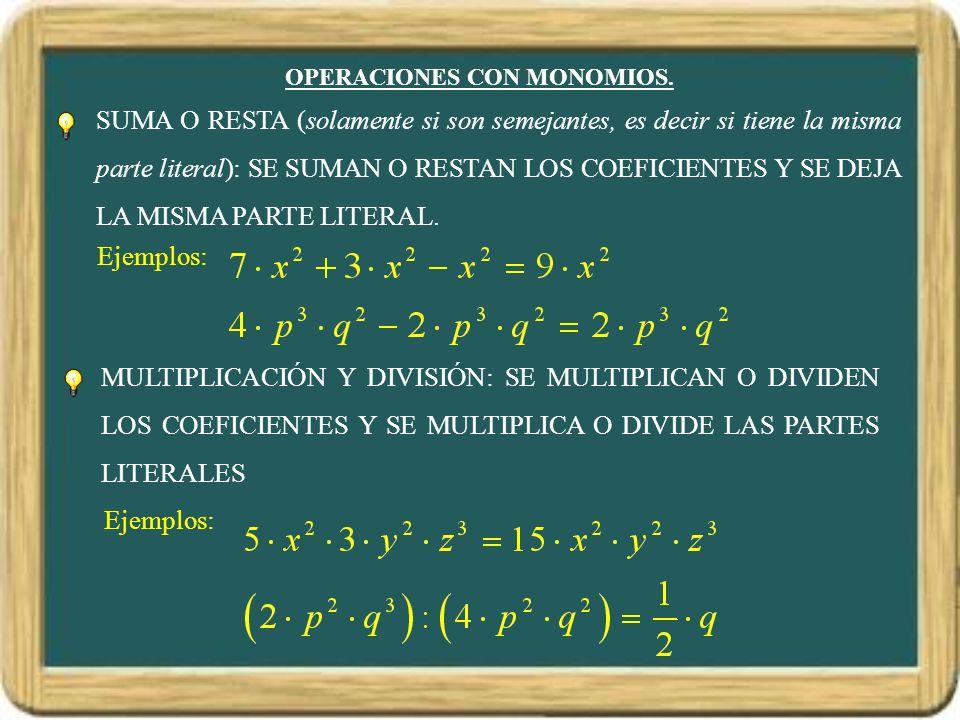 OPERACIONES CON MONOMIOS. SUMA O RESTA (solamente si son semejantes, es decir si tiene la misma parte literal): SE SUMAN O RESTAN LOS COEFICIENTES Y S