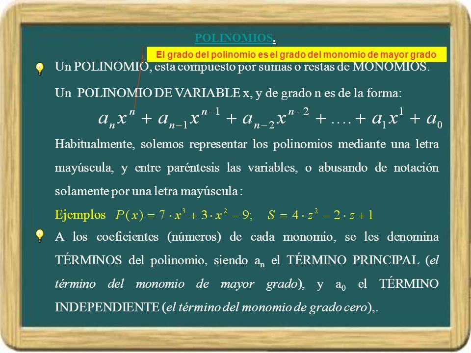 POLINOMIOS. Un POLINOMIO, esta compuesto por sumas o restas de MONOMIOS. Un POLINOMIO DE VARIABLE x, y de grado n es de la forma: Ejemplos Habitualmen