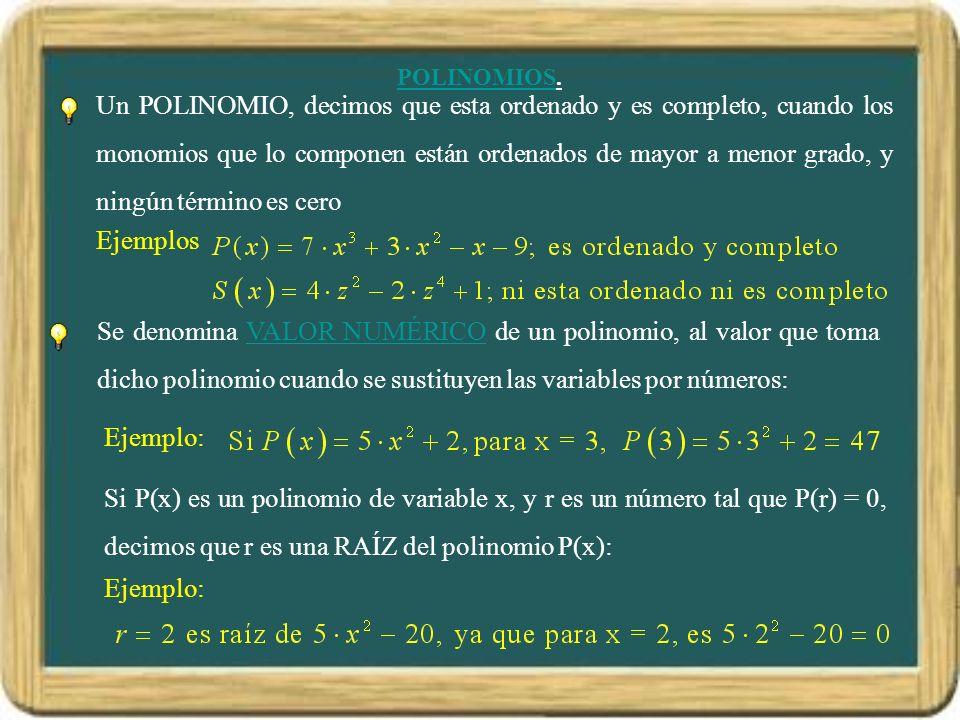 POLINOMIOS. Un POLINOMIO, decimos que esta ordenado y es completo, cuando los monomios que lo componen están ordenados de mayor a menor grado, y ningú