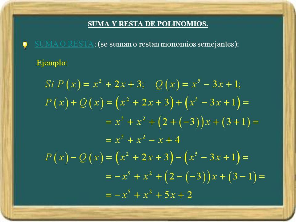 SUMA Y RESTA DE POLINOMIOS. SUMA O RESTA: (se suman o restan monomios semejantes): Ejemplo:
