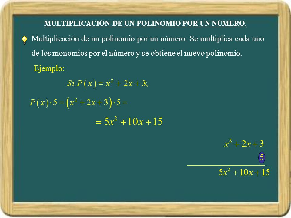 MULTIPLICACIÓN DE UN POLINOMIO POR UN NÚMERO. Multiplicación de un polinomio por un número: Se multiplica cada uno de los monomios por el número y se