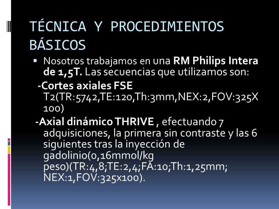 TÉCNICA Y PROCEDIMIENTOS BÁSICOS Nosotros trabajamos en una RM Philips Intera de 1,5T. Las secuencias que utilizamos son: -Cortes axiales FSE T2(TR:57