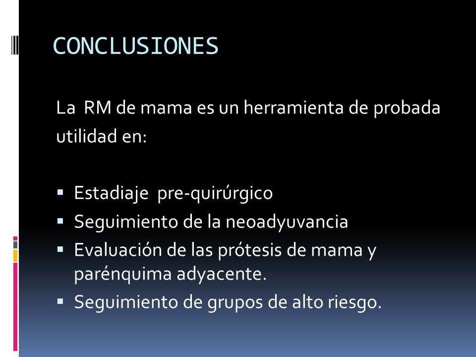 CONCLUSIONES La RM de mama es un herramienta de probada utilidad en: Estadiaje pre-quirúrgico Seguimiento de la neoadyuvancia Evaluación de las prótes