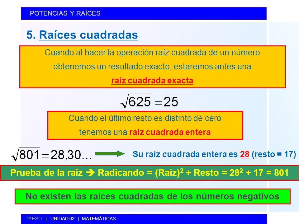 5. Raíces cuadradas POTENCIAS Y RAÍCES 1º ESO | UNIDAD 02 | MATEMÁTICAS Cuando al hacer la operación raíz cuadrada de un número obtenemos un resultado