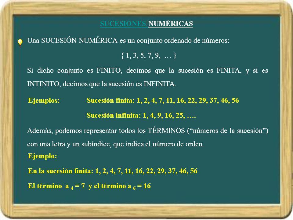 SUCESIONES SUCESIONES NUMÉRICAS Una SUCESIÓN NUMÉRICA es un conjunto ordenado de números: { 1, 3, 5, 7, 9, … } Si dicho conjunto es FINITO, decimos qu