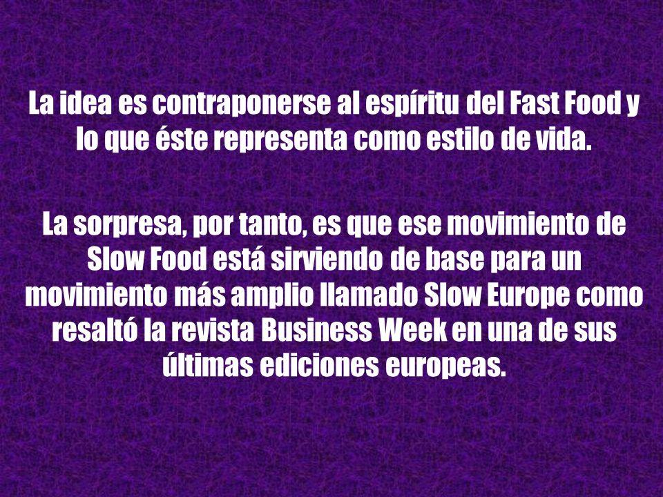En la actualidad, hay un gran movimiento en Europa llamado Slow Food .