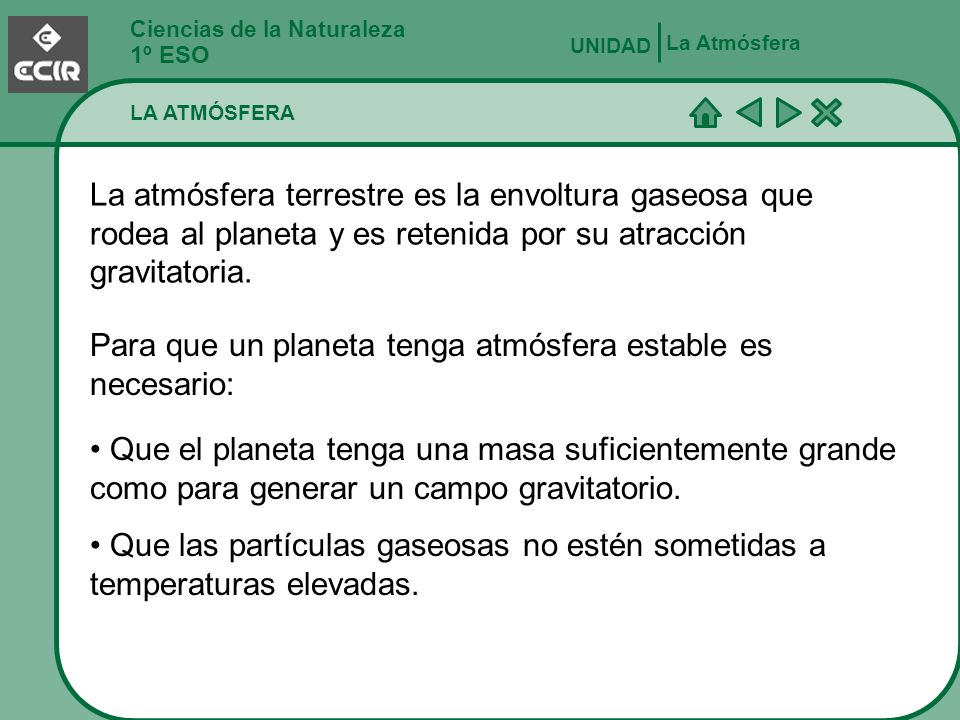 Ciencias de la Naturaleza 1º ESO LA ATMÓSFERA La Atmósfera UNIDAD La atmósfera terrestre es la envoltura gaseosa que rodea al planeta y es retenida po