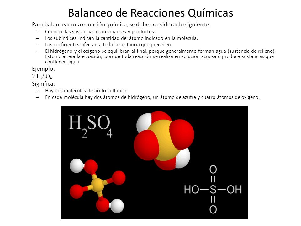 Balanceo de Reacciones Químicas Para balancear una ecuación química, se debe considerar lo siguiente: – Conocer las sustancias reaccionantes y product