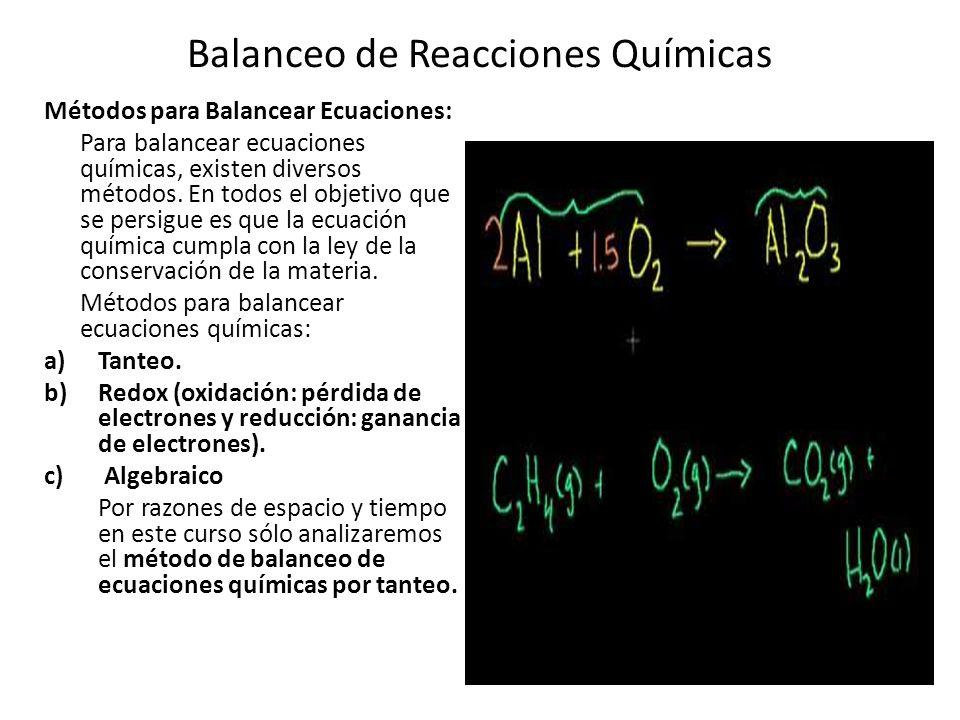 Balanceo de Reacciones Químicas Métodos para Balancear Ecuaciones: Para balancear ecuaciones químicas, existen diversos métodos. En todos el objetivo