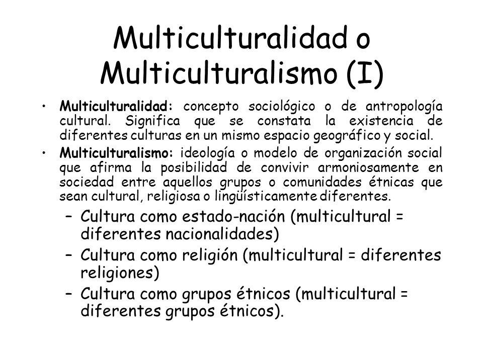 Multiculturalidad o Multiculturalismo (I) Multiculturalidad: concepto sociológico o de antropología cultural.
