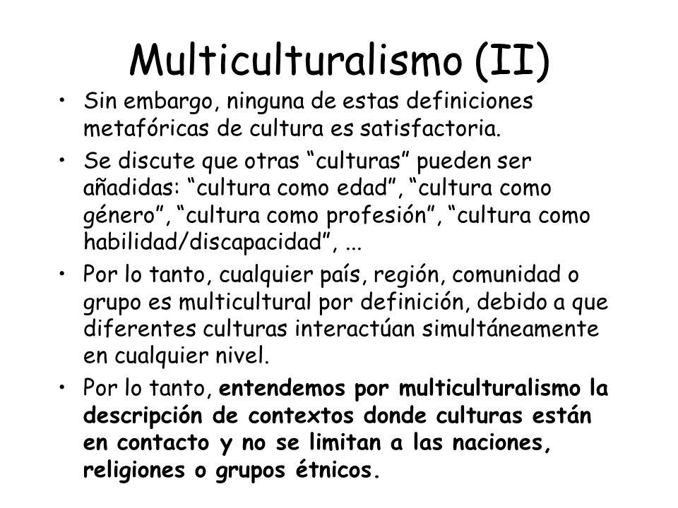 Multiculturalismo (II) Sin embargo, ninguna de estas definiciones metafóricas de cultura es satisfactoria.
