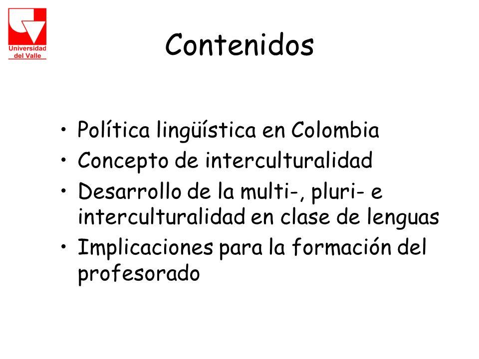 Contenidos Política lingüística en Colombia Concepto de interculturalidad Desarrollo de la multi-, pluri- e interculturalidad en clase de lenguas Implicaciones para la formación del profesorado