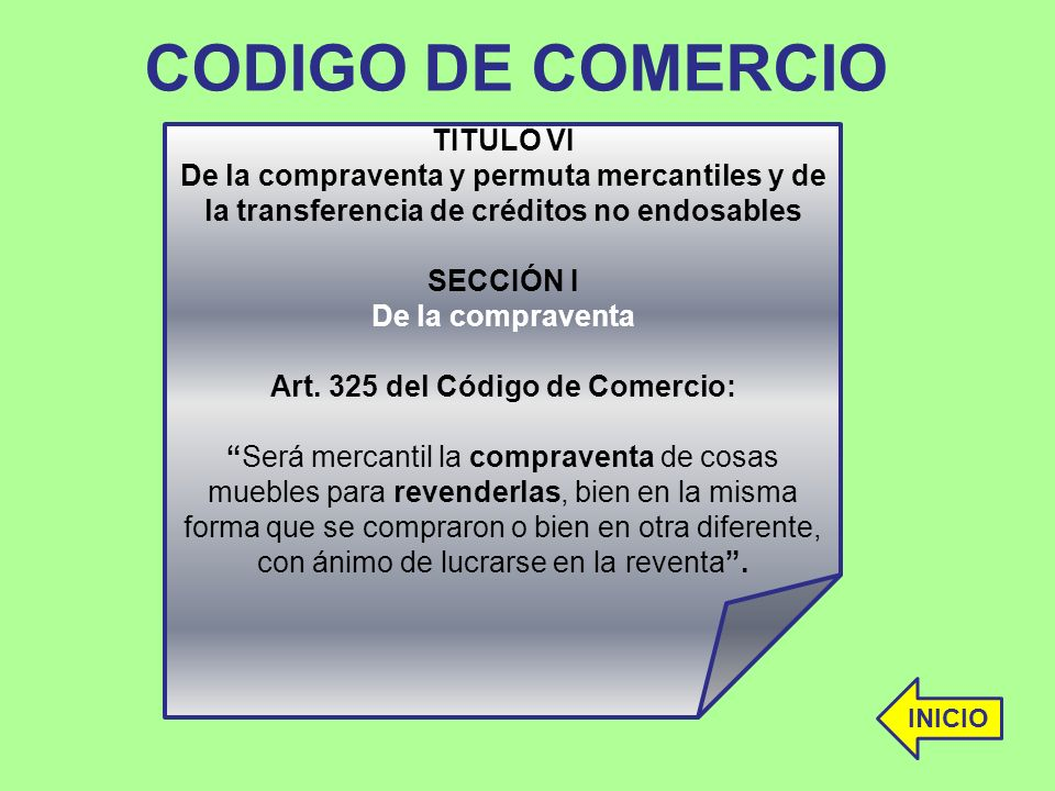 CODIGO DE COMERCIO TITULO VI De la compraventa y permuta mercantiles y de la transferencia de créditos no endosables SECCIÓN I De la compraventa Art.