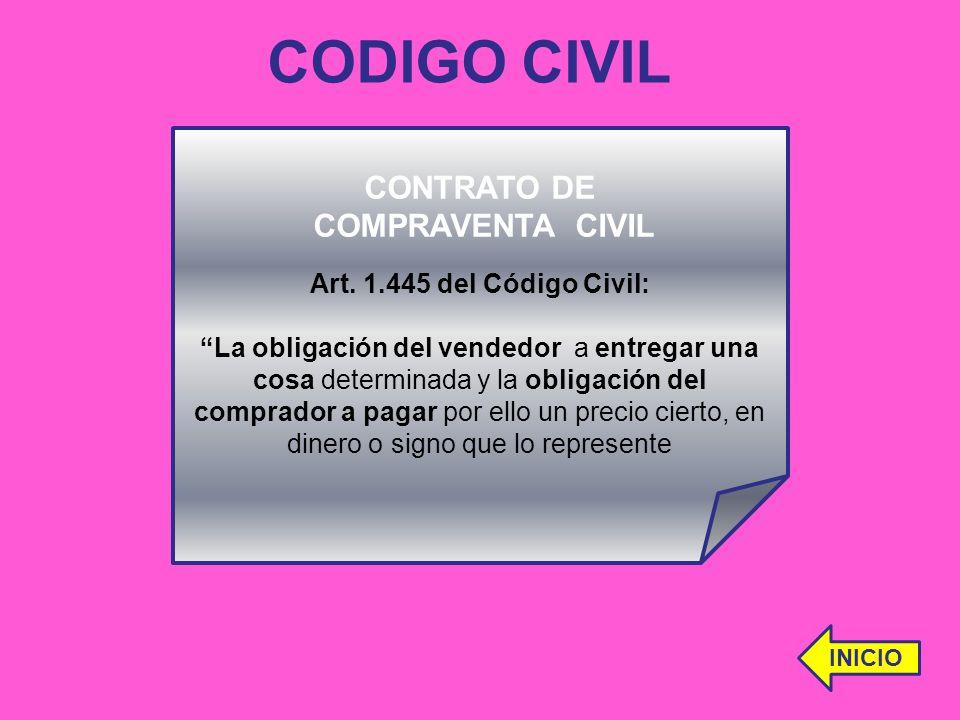 CODIGO CIVIL CONTRATO DE COMPRAVENTA CIVIL Art. 1.445 del Código Civil: La obligación del vendedor a entregar una cosa determinada y la obligación del