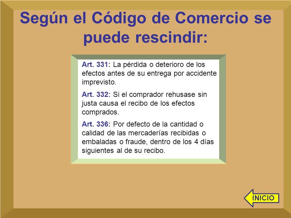 Según el Código de Comercio se puede rescindir: INICIO Art. 331: La pérdida o deterioro de los efectos antes de su entrega por accidente imprevisto. A