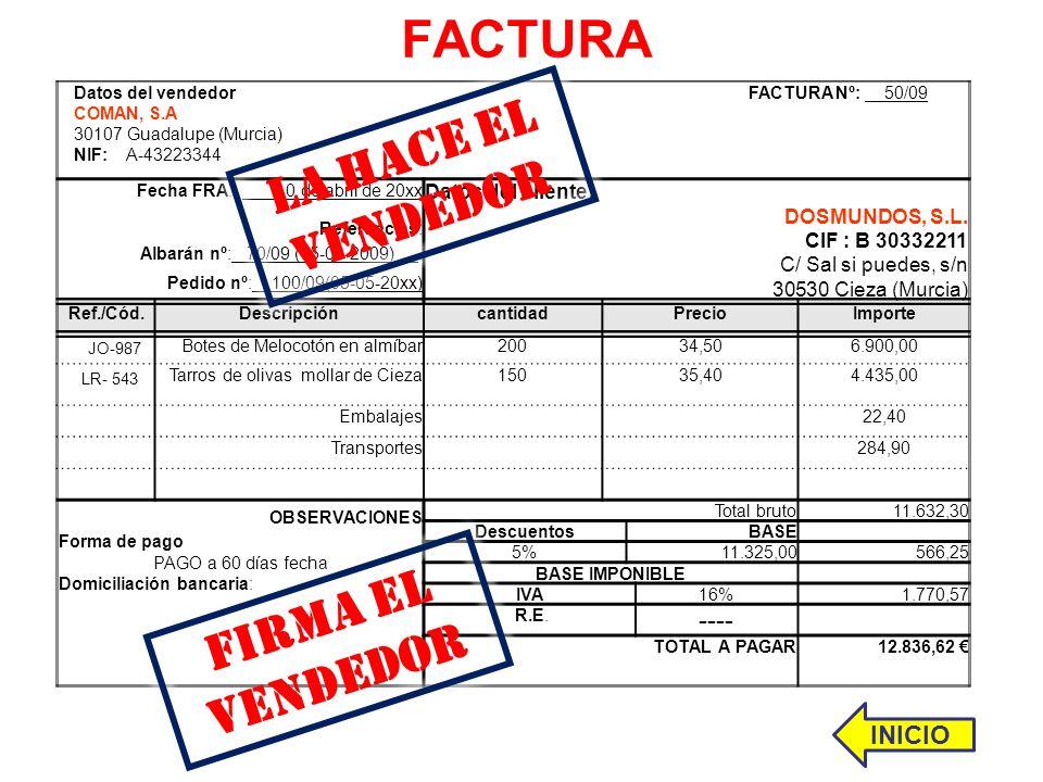 FACTURA Datos del vendedor FACTURA Nº: 50/09 COMAN, S.A 30107 Guadalupe (Murcia) NIF: A-43223344. Fecha FRA.: 10 de abril de 20xx Referencias: Albarán