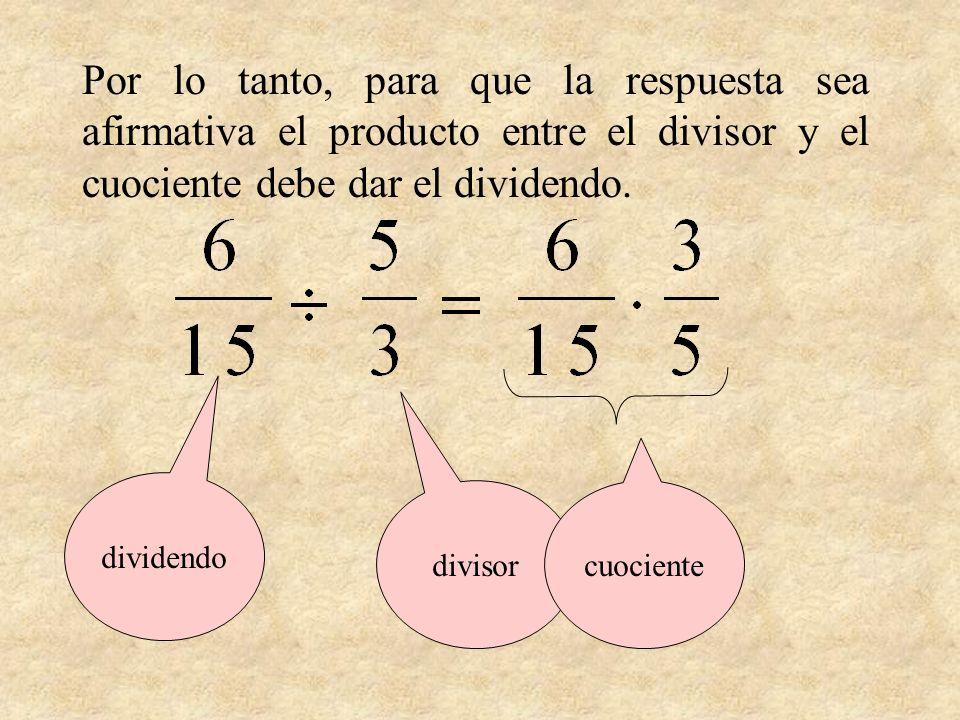 dividendo divisor cuociente Por lo tanto, para que la respuesta sea afirmativa el producto entre el divisor y el cuociente debe dar el dividendo.
