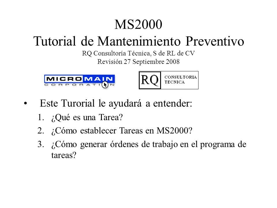 MS2000 Tutorial de Mantenimiento Preventivo RQ Consultoría Técnica, S de RL de CV Revisión 27 Septiembre 2008 Este Turorial le ayudará a entender: 1.¿