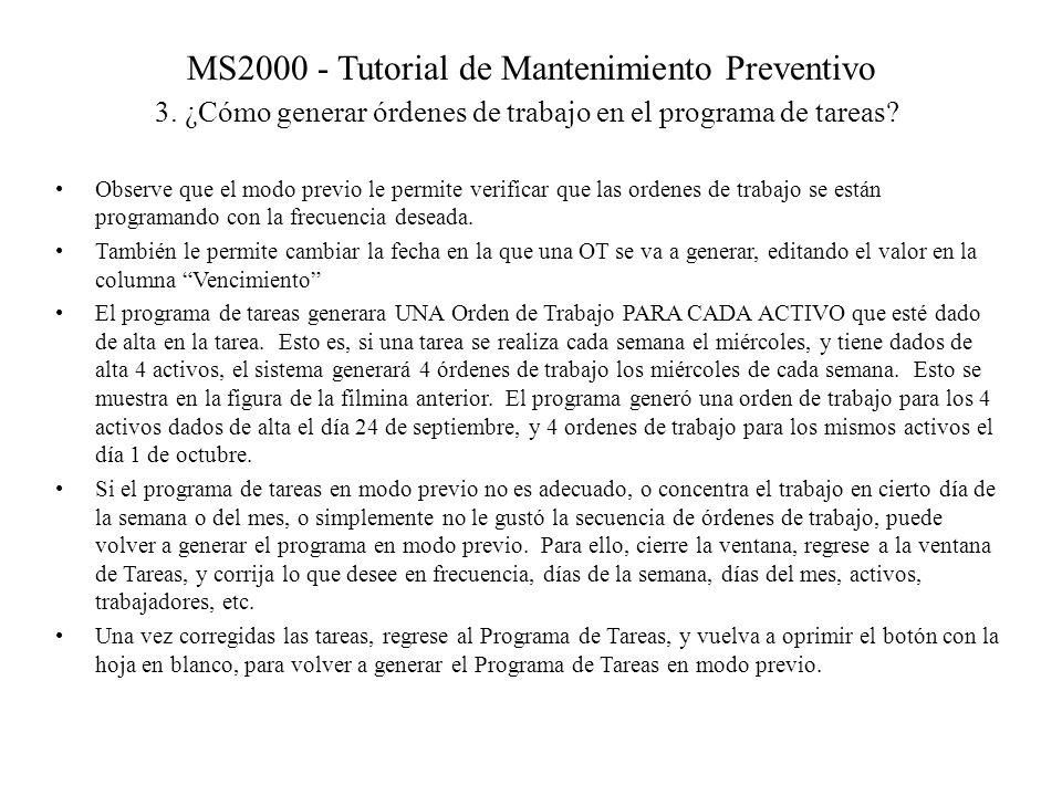 MS2000 - Tutorial de Mantenimiento Preventivo 3. ¿Cómo generar órdenes de trabajo en el programa de tareas? Observe que el modo previo le permite veri