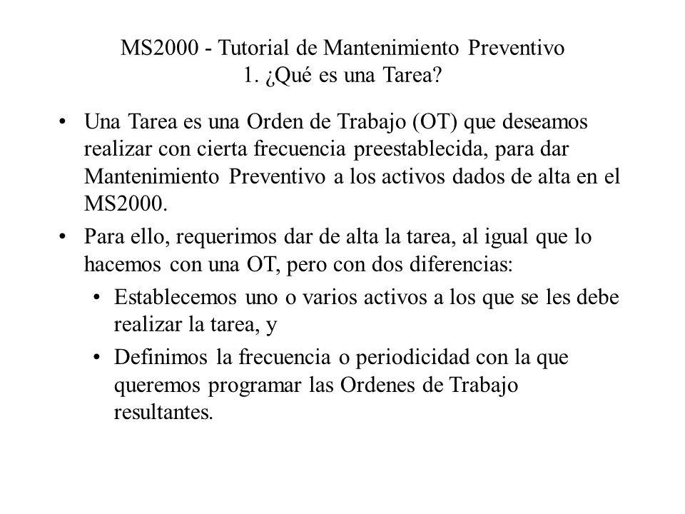 MS2000 - Tutorial de Mantenimiento Preventivo 1. ¿Qué es una Tarea? Una Tarea es una Orden de Trabajo (OT) que deseamos realizar con cierta frecuencia