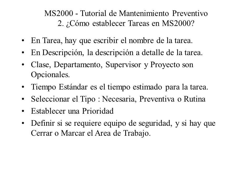 MS2000 - Tutorial de Mantenimiento Preventivo 2. ¿Cómo establecer Tareas en MS2000? En Tarea, hay que escribir el nombre de la tarea. En Descripción,