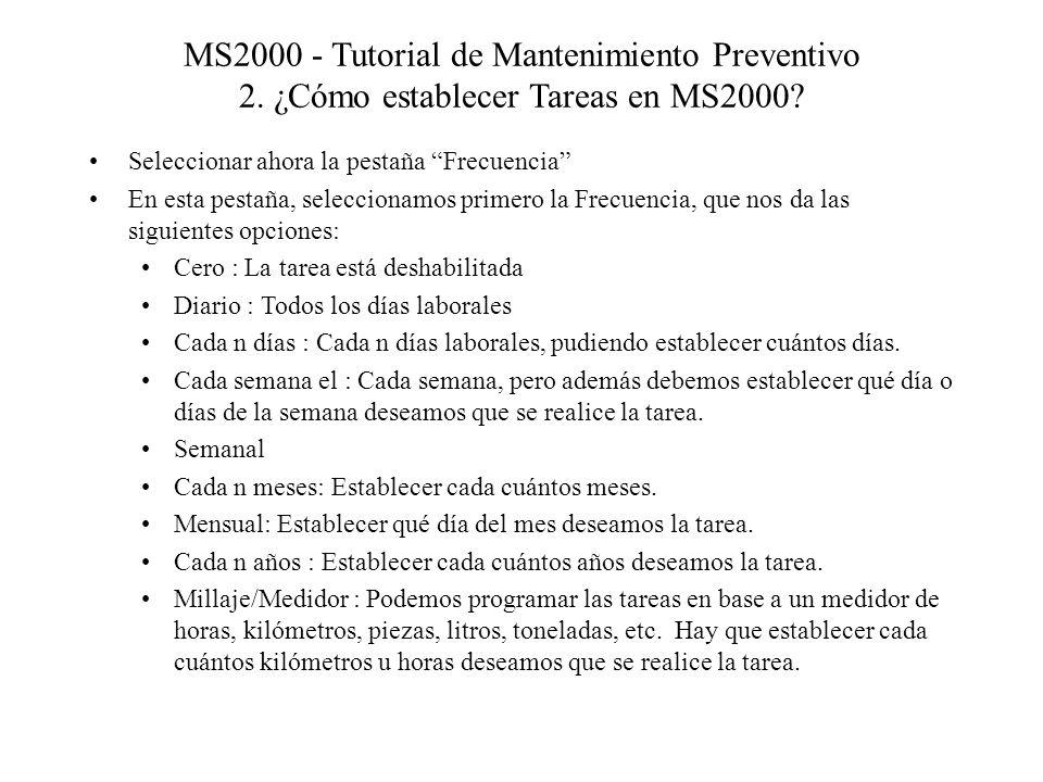 MS2000 - Tutorial de Mantenimiento Preventivo 2. ¿Cómo establecer Tareas en MS2000? Seleccionar ahora la pestaña Frecuencia En esta pestaña, seleccion