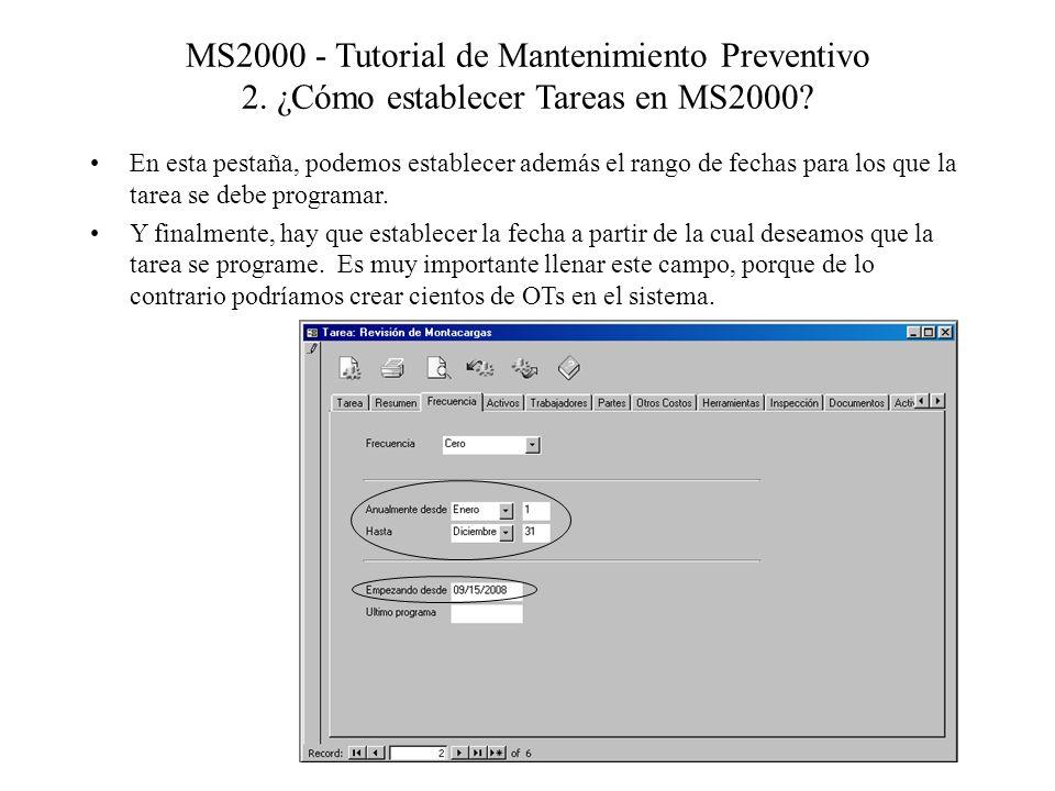 MS2000 - Tutorial de Mantenimiento Preventivo 2. ¿Cómo establecer Tareas en MS2000? En esta pestaña, podemos establecer además el rango de fechas para