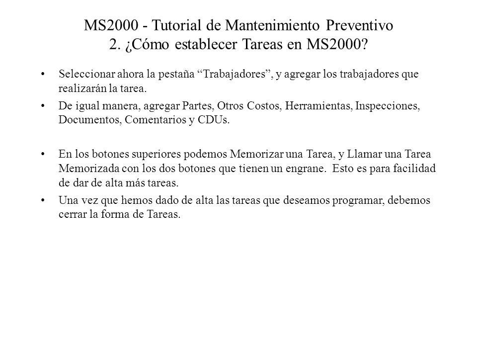 MS2000 - Tutorial de Mantenimiento Preventivo 2. ¿Cómo establecer Tareas en MS2000? Seleccionar ahora la pestaña Trabajadores, y agregar los trabajado