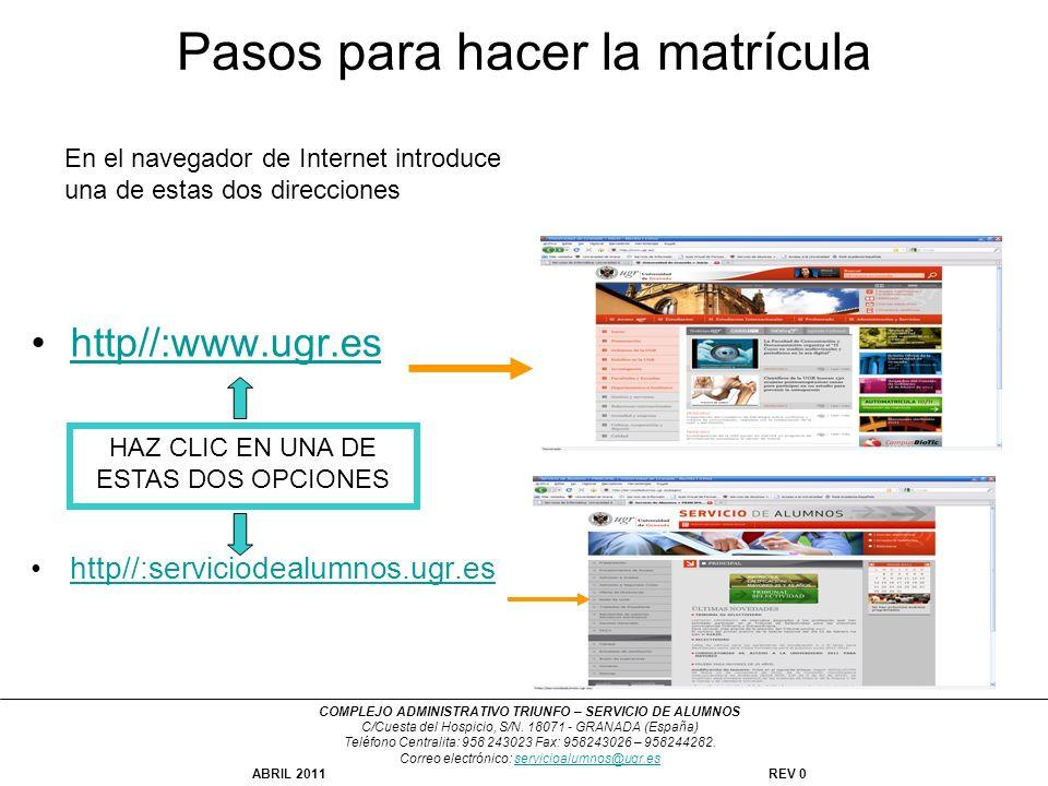 Pasos para hacer la matrícula http//:www.ugr.es http//:serviciodealumnos.ugr.es En el navegador de Internet introduce una de estas dos direcciones COM