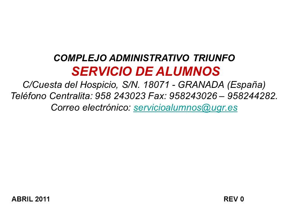 COMPLEJO ADMINISTRATIVO TRIUNFO SERVICIO DE ALUMNOS C/Cuesta del Hospicio, S/N. 18071 - GRANADA (España) Teléfono Centralita: 958 243023 Fax: 95824302