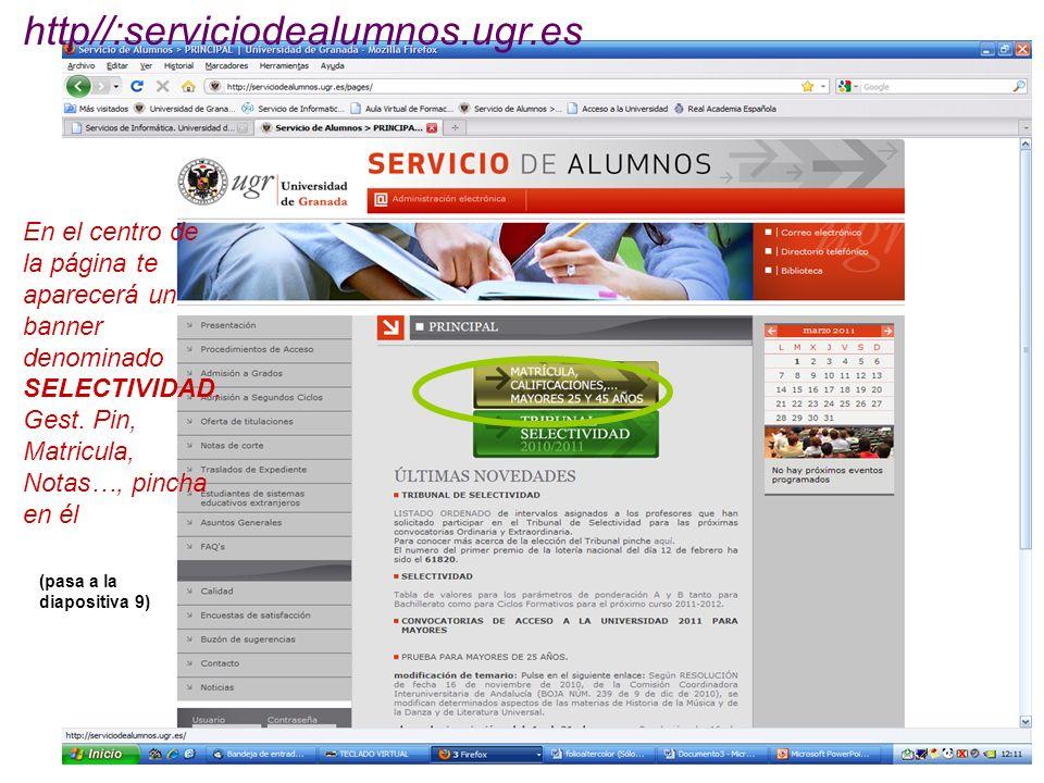 En el centro de la página te aparecerá un banner denominado SELECTIVIDAD, Gest. Pin, Matricula, Notas…, pincha en él http//:serviciodealumnos.ugr.es (
