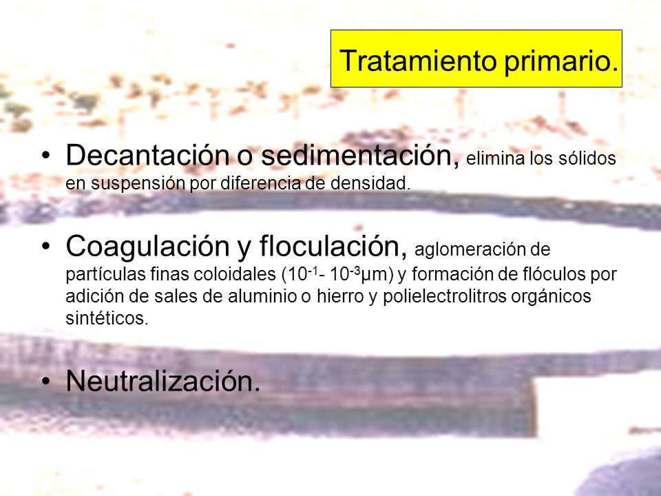 Tratamiento primario. Decantación o sedimentación, elimina los sólidos en suspensión por diferencia de densidad. Coagulación y floculación, aglomeraci