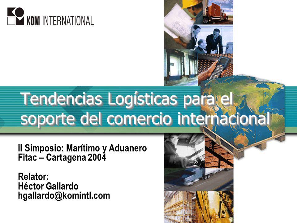 Tendencias Logísticas para el soporte del comercio internacional II Simposio: Marítimo y Aduanero Fitac – Cartagena 2004 Relator: Héctor Gallardo hgal