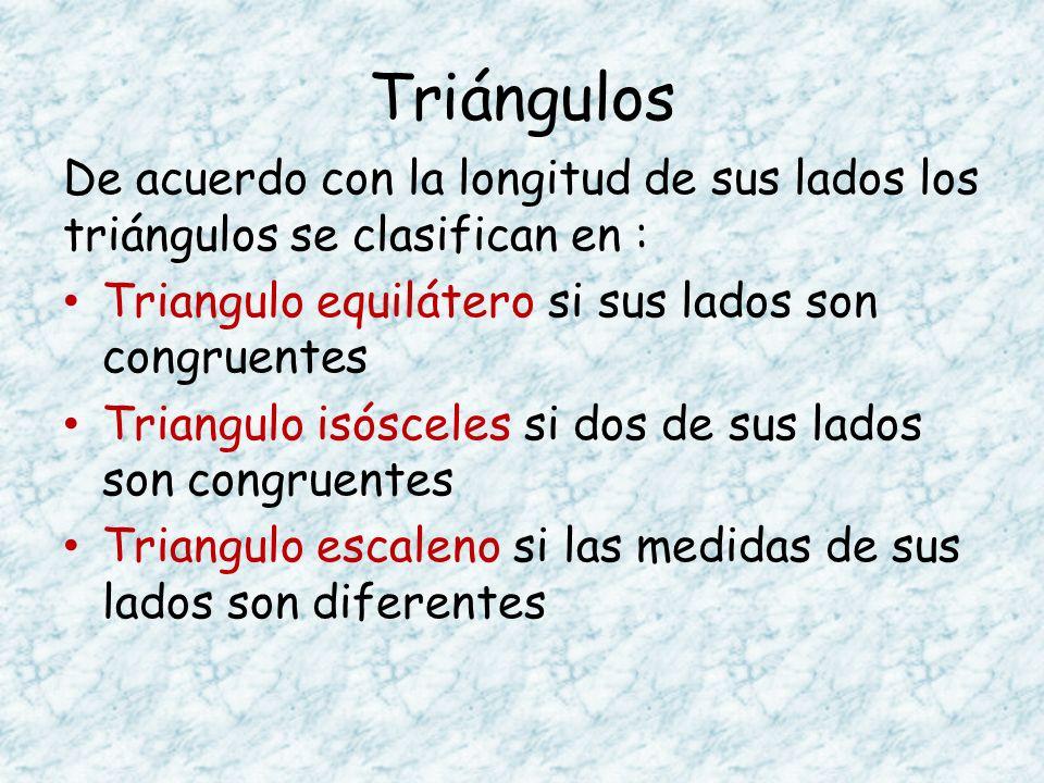 Triángulos De acuerdo con la longitud de sus lados los triángulos se clasifican en : Triangulo equilátero si sus lados son congruentes Triangulo isósc